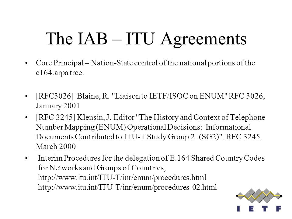 The IAB – ITU Agreements Core Principal – Nation-State control of the national portions of the e164.arpa tree. [RFC3026] Blaine, R.