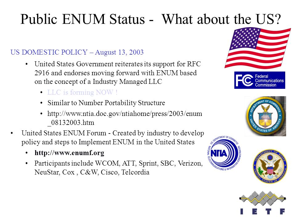 Public ENUM Status - What about the US? US DOMESTIC POLICY – August 13, 2003 United States Government reiterates its support for RFC 2916 and endorses
