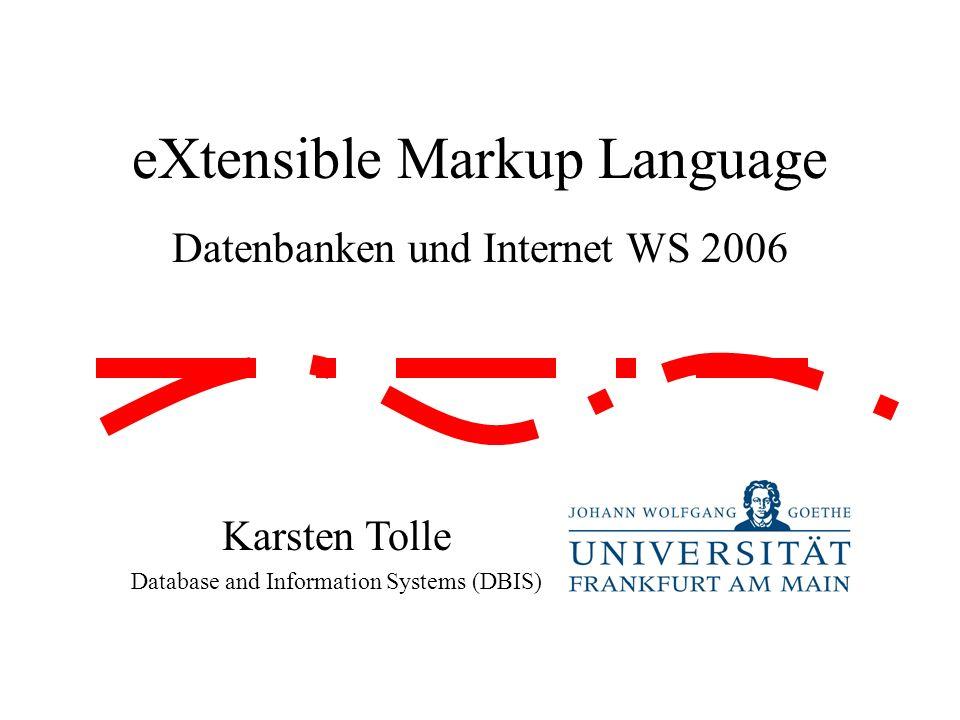eXtensible Markup Language Datenbanken und Internet WS 2006 Karsten Tolle Database and Information Systems (DBIS)