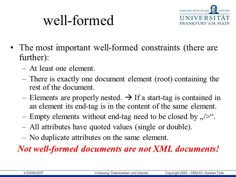 WS2006/2007 Vorlesung: Datenbanken und Internet Copyright 2006 – DBIS/Dr. Karsten Tolle well-formed The most important well-formed constraints (there