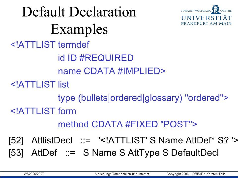 WS2006/2007 Vorlesung: Datenbanken und Internet Copyright 2006 – DBIS/Dr. Karsten Tolle Default Declaration Examples <!ATTLIST termdef id ID #REQUIRED