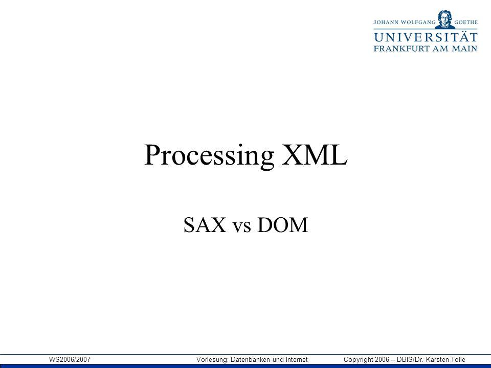 WS2006/2007 Vorlesung: Datenbanken und Internet Copyright 2006 – DBIS/Dr. Karsten Tolle Processing XML SAX vs DOM