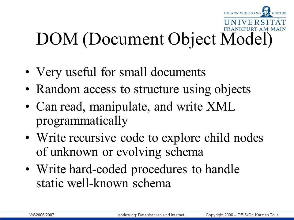 WS2006/2007 Vorlesung: Datenbanken und Internet Copyright 2006 – DBIS/Dr. Karsten Tolle DOM (Document Object Model) Very useful for small documents Ra