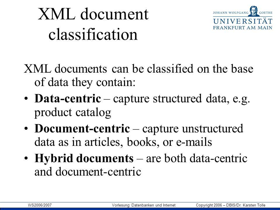 WS2006/2007 Vorlesung: Datenbanken und Internet Copyright 2006 – DBIS/Dr. Karsten Tolle XML document classification XML documents can be classified on