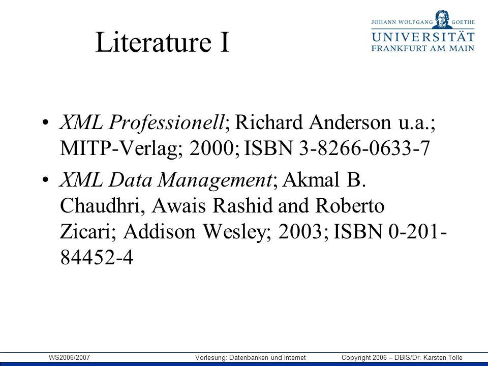 WS2006/2007 Vorlesung: Datenbanken und Internet Copyright 2006 – DBIS/Dr. Karsten Tolle Literature I XML Professionell; Richard Anderson u.a.; MITP-Ve