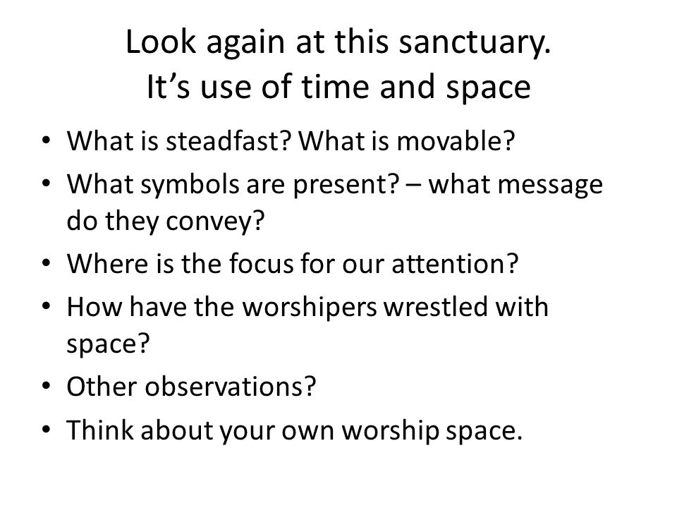 Look again at this sanctuary. Its use of time and space What is steadfast? What is movable? What symbols are present? – what message do they convey? W