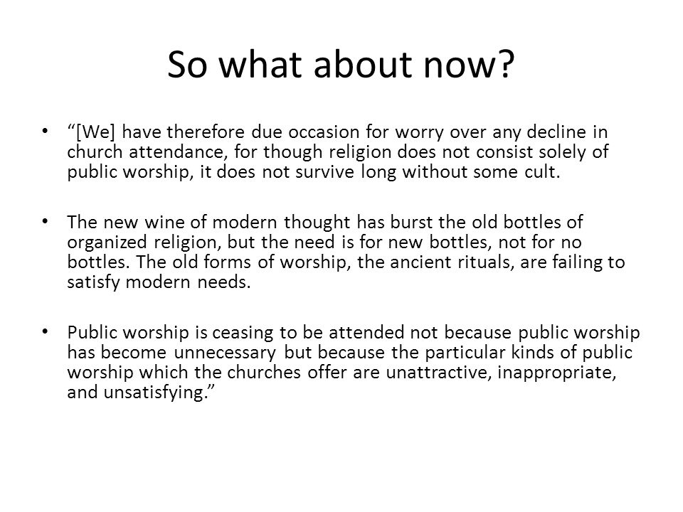 So what about now? [We] have therefore due occasion for worry over any decline in church attendance, for though religion does not consist solely of pu