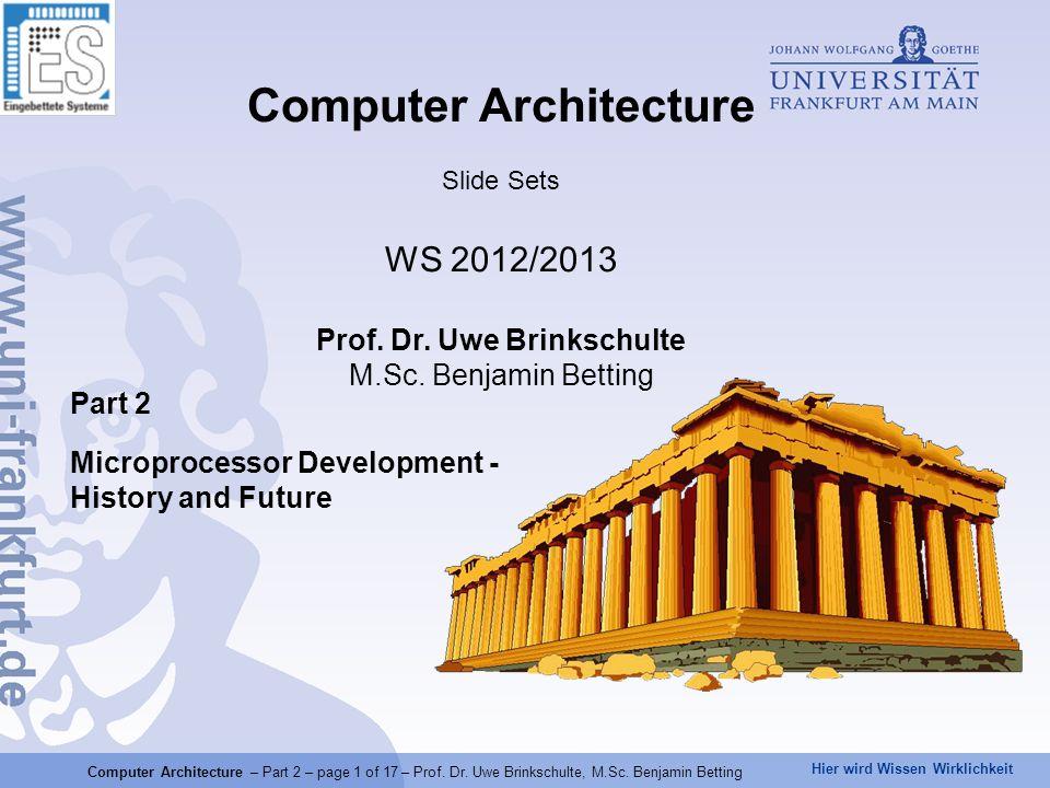 Hier wird Wissen Wirklichkeit Computer Architecture – Part 2 – page 1 of 17 – Prof. Dr. Uwe Brinkschulte, M.Sc. Benjamin Betting Part 2 Microprocessor