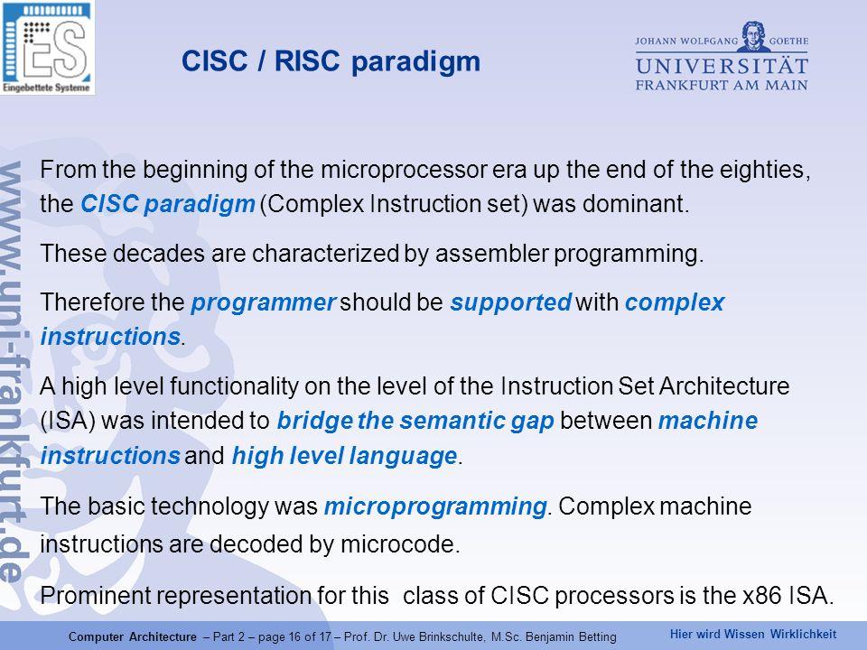 Hier wird Wissen Wirklichkeit CISC / RISC paradigm From the beginning of the microprocessor era up the end of the eighties, the CISC paradigm (Complex