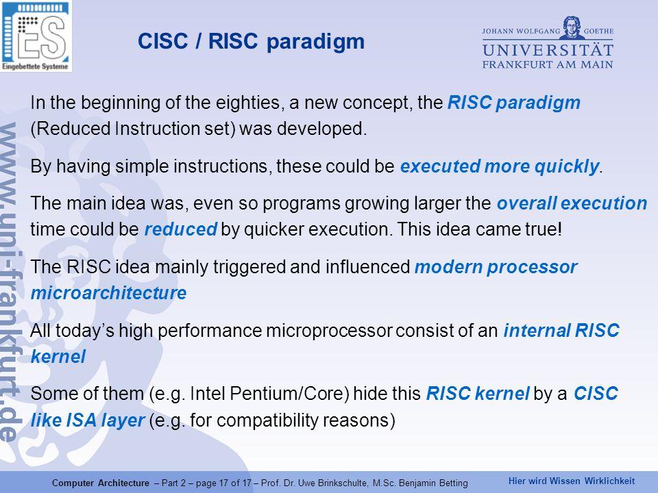 Hier wird Wissen Wirklichkeit CISC / RISC paradigm In the beginning of the eighties, a new concept, the RISC paradigm (Reduced Instruction set) was de