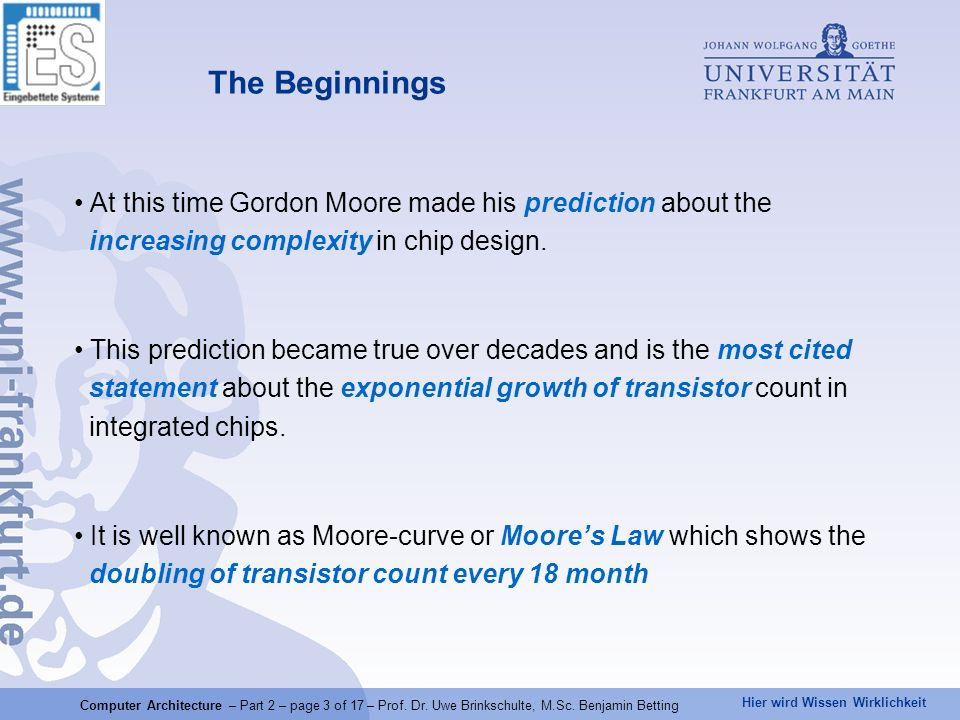 Hier wird Wissen Wirklichkeit At this time Gordon Moore made his prediction about the increasing complexity in chip design. This prediction became tru