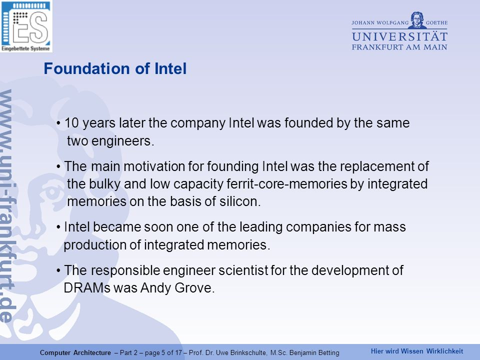 Hier wird Wissen Wirklichkeit 10 years later the company Intel was founded by the same two engineers. The main motivation for founding Intel was the r