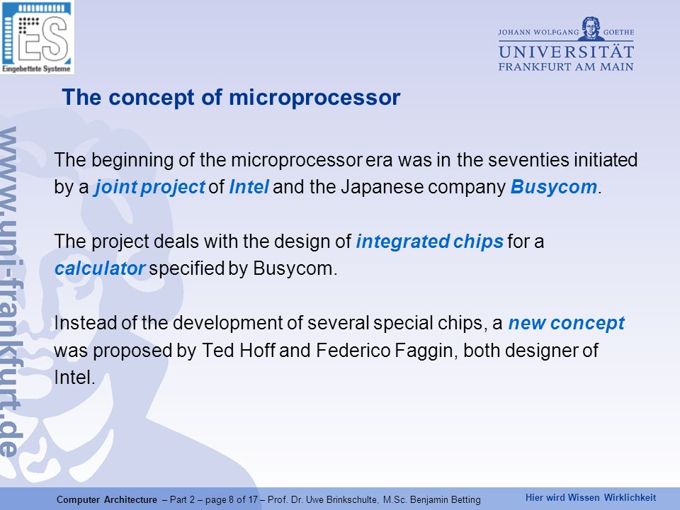 Hier wird Wissen Wirklichkeit The beginning of the microprocessor era was in the seventies initiated by a joint project of Intel and the Japanese comp