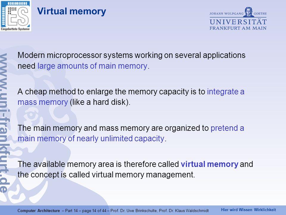 Hier wird Wissen Wirklichkeit Computer Architecture – Part 14 – page 14 of 44 – Prof. Dr. Uwe Brinkschulte, Prof. Dr. Klaus Waldschmidt Virtual memory