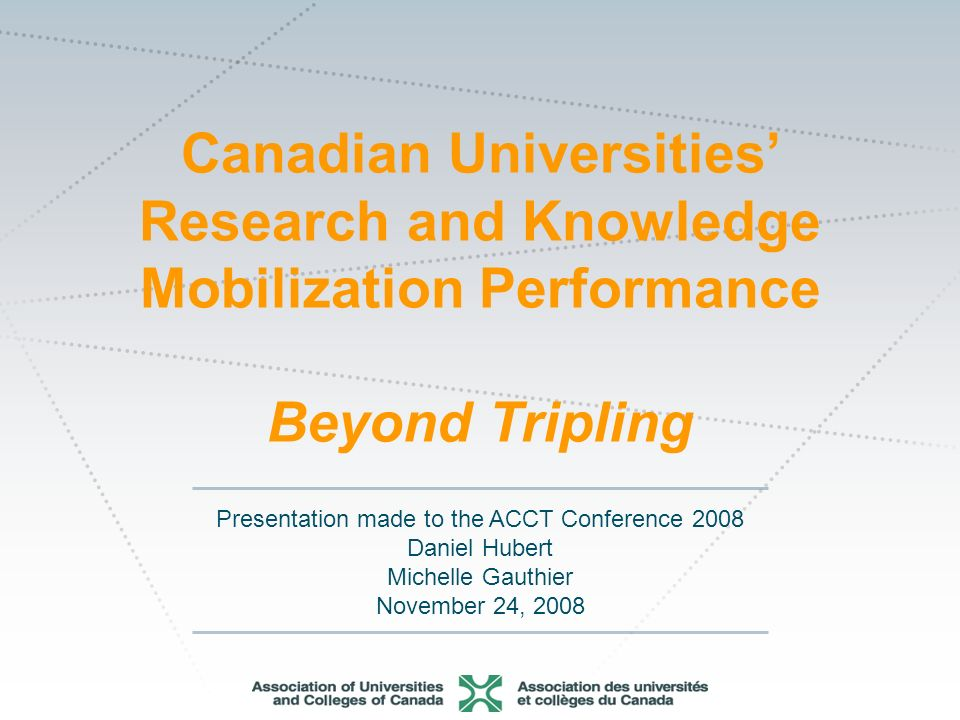 Momentum   The 2008 report on university research and knowledge mobilization 22 History of the tripling target Federal innovation strategy Framework of agreed principles between AUCC and the government of Canada Creation of an ad hoc committee to develop the indicator –Vice-presidents, research –Directors of technology transfer offices or industry liaison offices –AUCC staff The tripling target: A political marker of universities engagement in commercialization