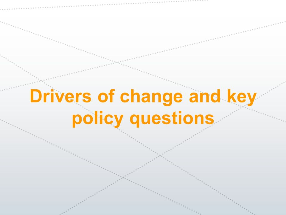 Drivers of change and key policy questions