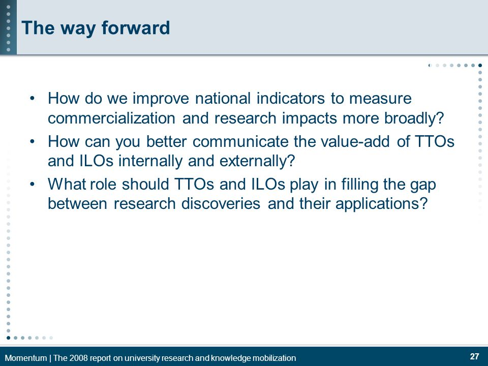 Momentum | The 2008 report on university research and knowledge mobilization 27 The way forward How do we improve national indicators to measure comme