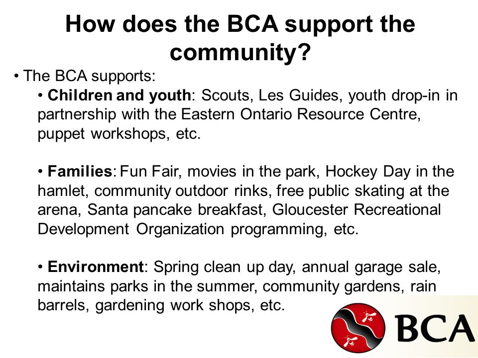 How does the BCA support the community? The BCA supports: Children and youth: Scouts, Les Guides, youth drop-in in partnership with the Eastern Ontari