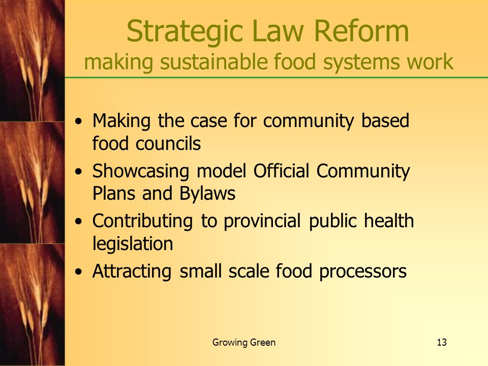 Growing Green13 Making the case for community based food councils Showcasing model Official Community Plans and Bylaws Contributing to provincial publ