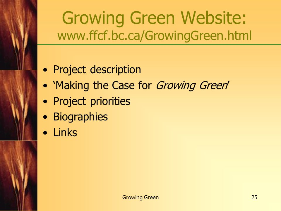 Growing Green25 Project description Making the Case for Growing Green Project priorities Biographies Links Growing Green Website: www.ffcf.bc.ca/Growi