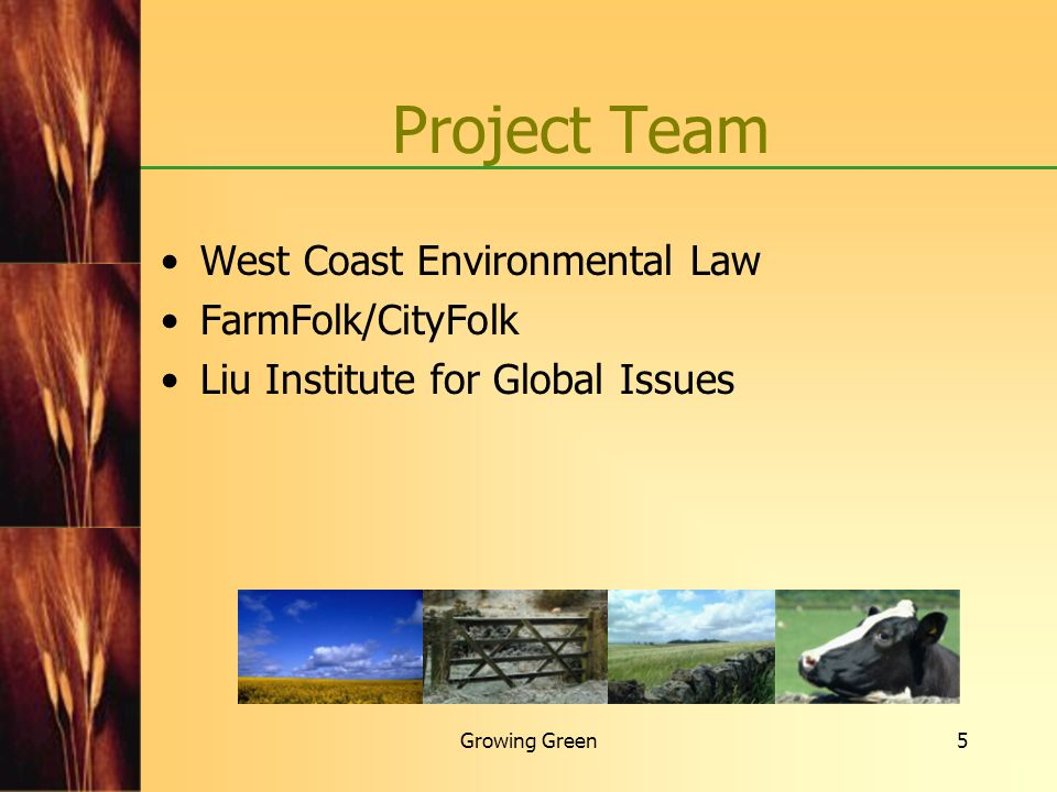Growing Green5 Project Team West Coast Environmental Law FarmFolk/CityFolk Liu Institute for Global Issues