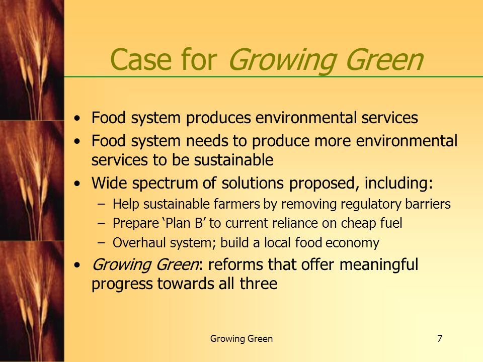 Growing Green8 Project Approach: community collaboration Work with farm, food and voluntary organizations to: Solicit and review policy suggestions Develop policy recommendations Solicit comments on recommendations Refine policy recommendations Report results/further developments