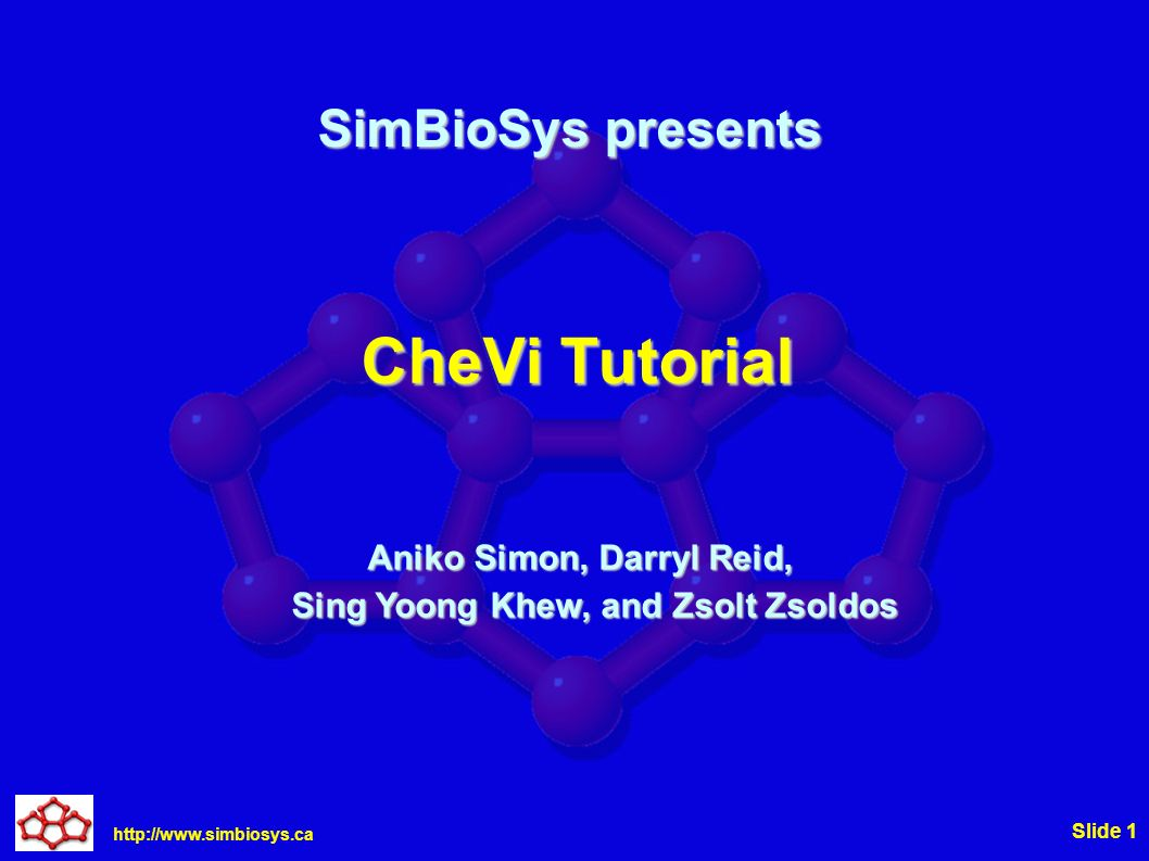 http://www.simbiosys.ca Slide 2 Overview CheVi (Chemical Visualizer) is a visualization tool designed to show the interactions between ligands and receptors CheVi (Chemical Visualizer) is a visualization tool designed to show the interactions between ligands and receptors This tutorial will show you many of the basic features of CheVi This tutorial will show you many of the basic features of CheVi For more advanced feature please see the CheVi user manual For more advanced feature please see the CheVi user manual