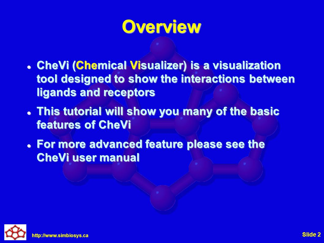 http://www.simbiosys.ca Slide 2 Overview CheVi (Chemical Visualizer) is a visualization tool designed to show the interactions between ligands and rec