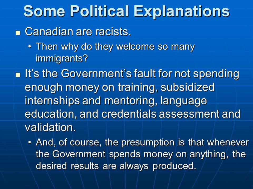 Some Political Explanations Canadian are racists. Canadian are racists. Then why do they welcome so many immigrants?Then why do they welcome so many i