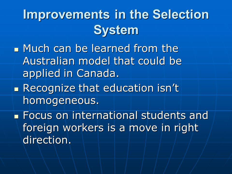 Improvements in the Selection System Much can be learned from the Australian model that could be applied in Canada. Much can be learned from the Austr