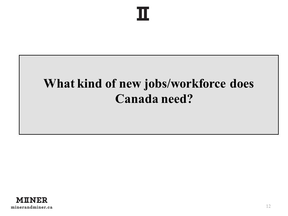 What kind of new jobs/workforce does Canada need? 12