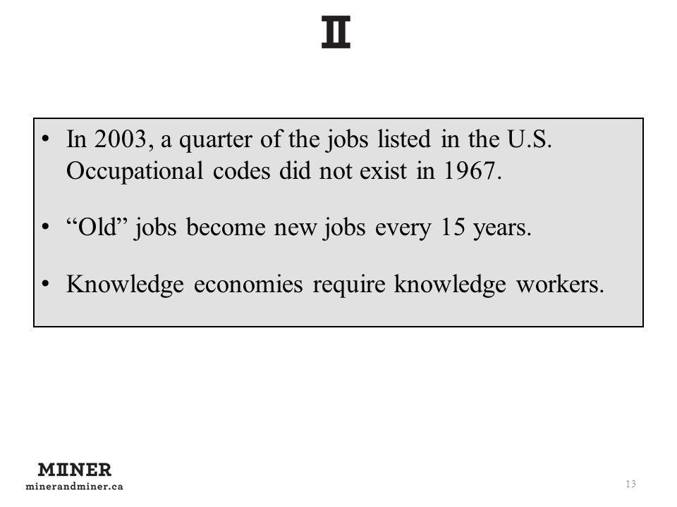 In 2003, a quarter of the jobs listed in the U.S. Occupational codes did not exist in 1967. Old jobs become new jobs every 15 years. Knowledge economi