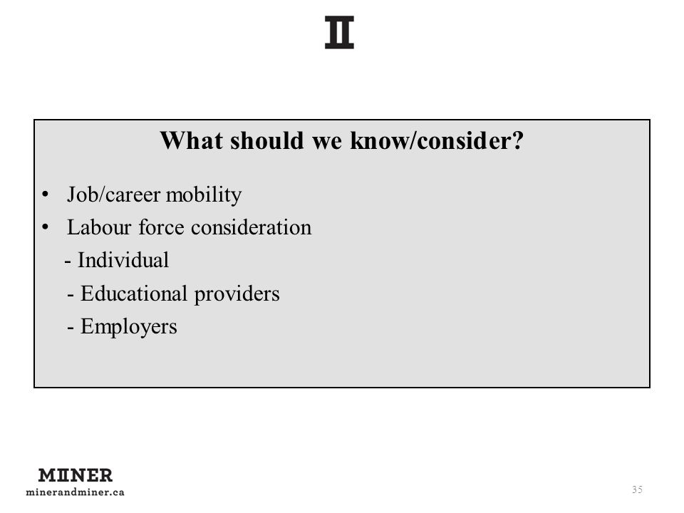 What should we know/consider? Job/career mobility Labour force consideration - Individual - Educational providers - Employers 35