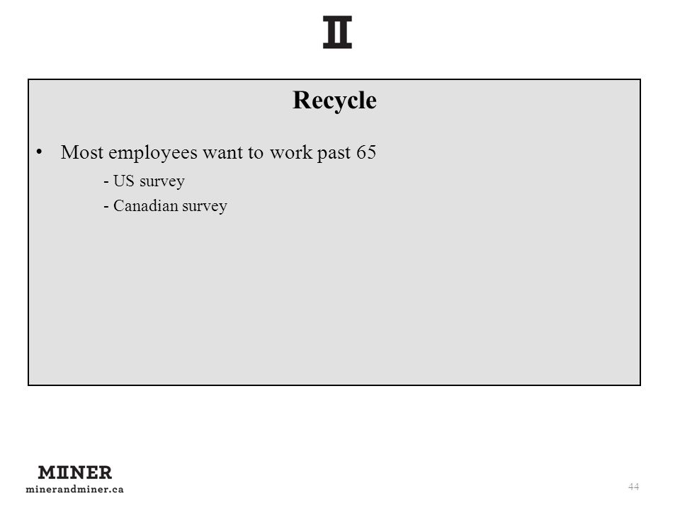 Recycle Most employees want to work past 65 - US survey - Canadian survey 44