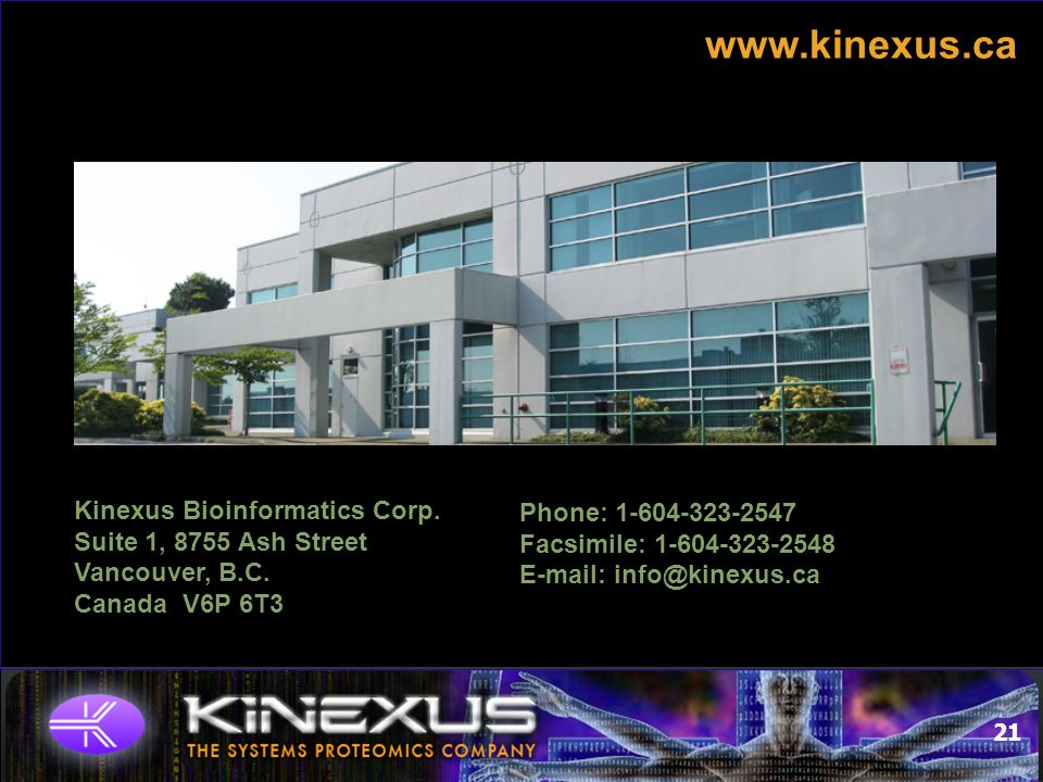 www.kinexus.ca ADVISORY BOARD Kinexus Bioinformatics Corp. Suite 1, 8755 Ash Street Vancouver, B.C. Canada V6P 6T3 Phone: 1-604-323-2547 Facsimile: 1-
