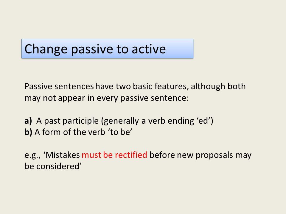 Passive sentences have two basic features, although both may not appear in every passive sentence: a) A past participle (generally a verb ending ed) b