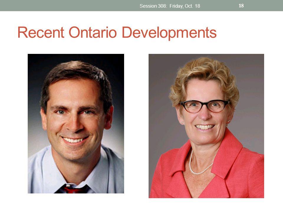 Recent Ontario Developments Session 308: Friday, Oct. 18 18