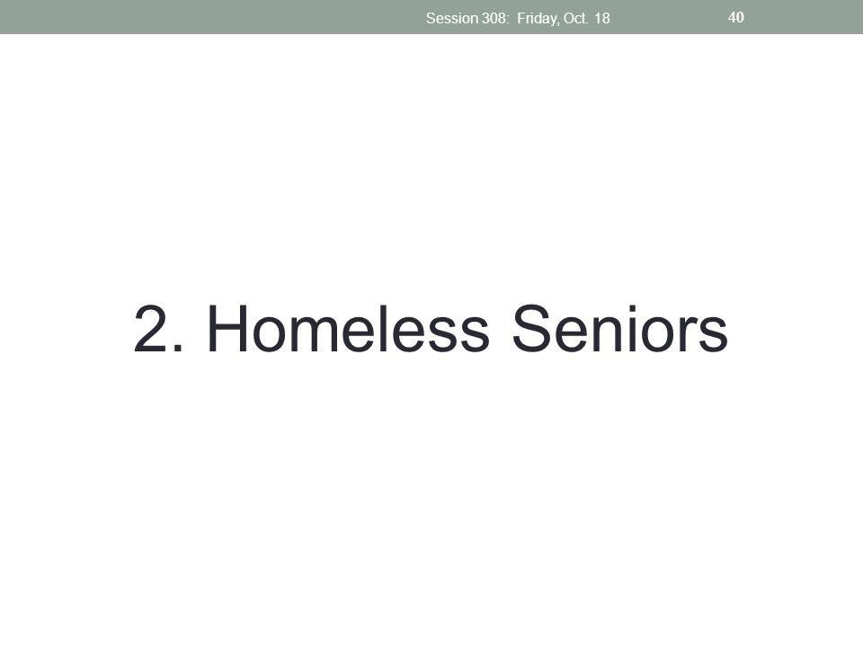 2. Homeless Seniors Session 308: Friday, Oct. 18 40