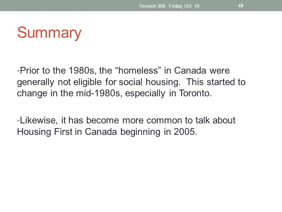 Summary Prior to the 1980s, the homeless in Canada were generally not eligible for social housing. This started to change in the mid-1980s, especially