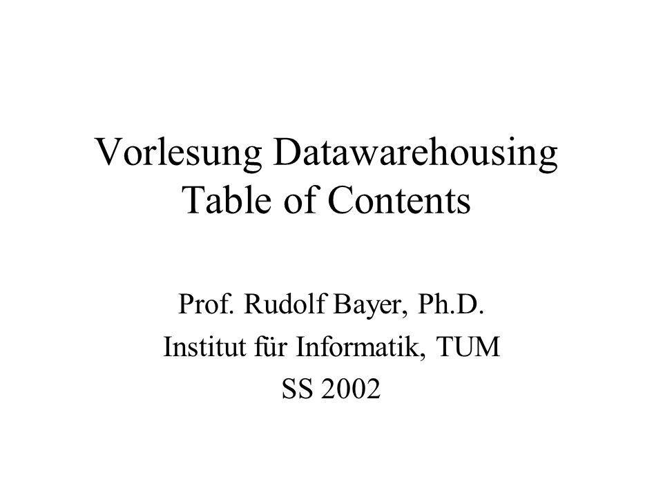 Vorlesung Datawarehousing Table of Contents Prof. Rudolf Bayer, Ph.D.