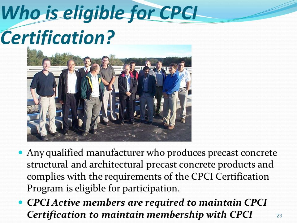 Who is eligible for CPCI Certification? Any qualified manufacturer who produces precast concrete structural and architectural precast concrete product