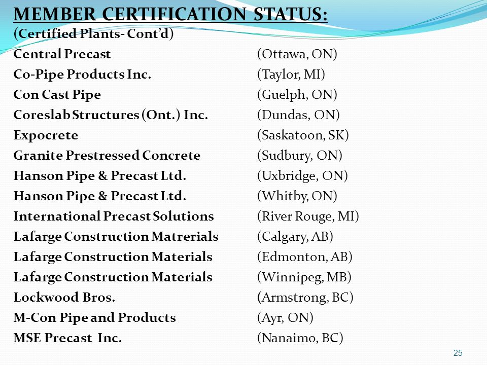 MEMBER CERTIFICATION STATUS: (Certified Plants- Contd) Central Precast (Ottawa, ON) Co-Pipe Products Inc. (Taylor, MI) Con Cast Pipe (Guelph, ON) Core