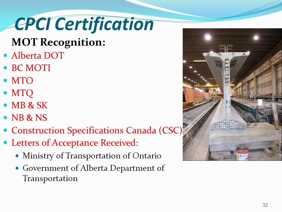 CPCI Certification MOT Recognition: Alberta DOT BC MOTI MTO MTQ MB & SK NB & NS Construction Specifications Canada (CSC) Letters of Acceptance Receive