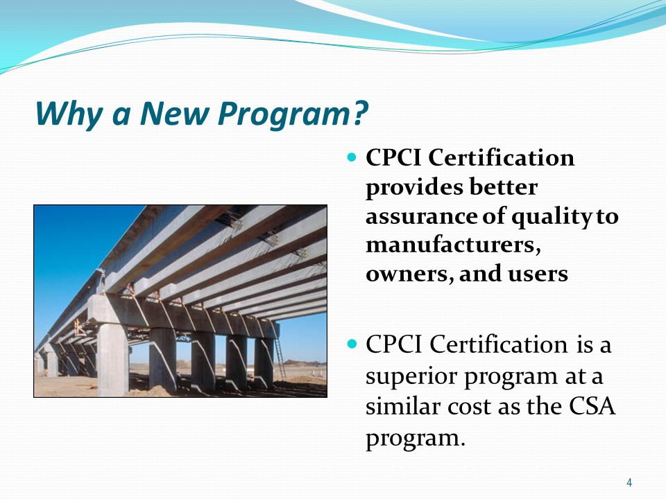 Why a New Program? CPCI Certification provides better assurance of quality to manufacturers, owners, and users CPCI Certification is a superior progra