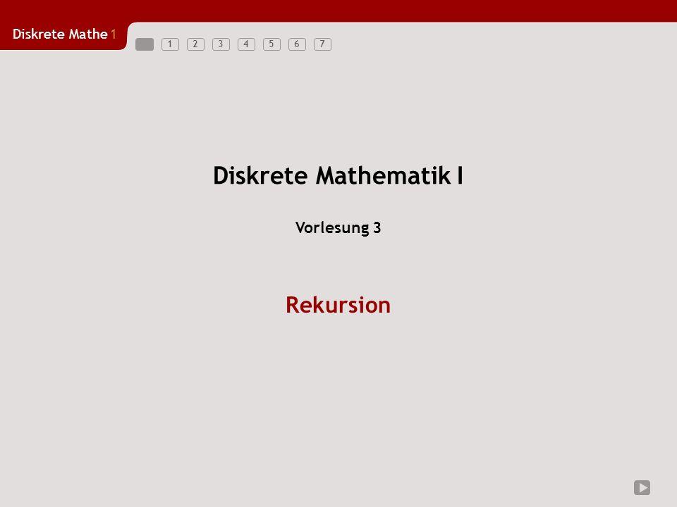 Diskrete Mathe1 1234567 Diskrete Mathematik I Rekursion Vorlesung 3
