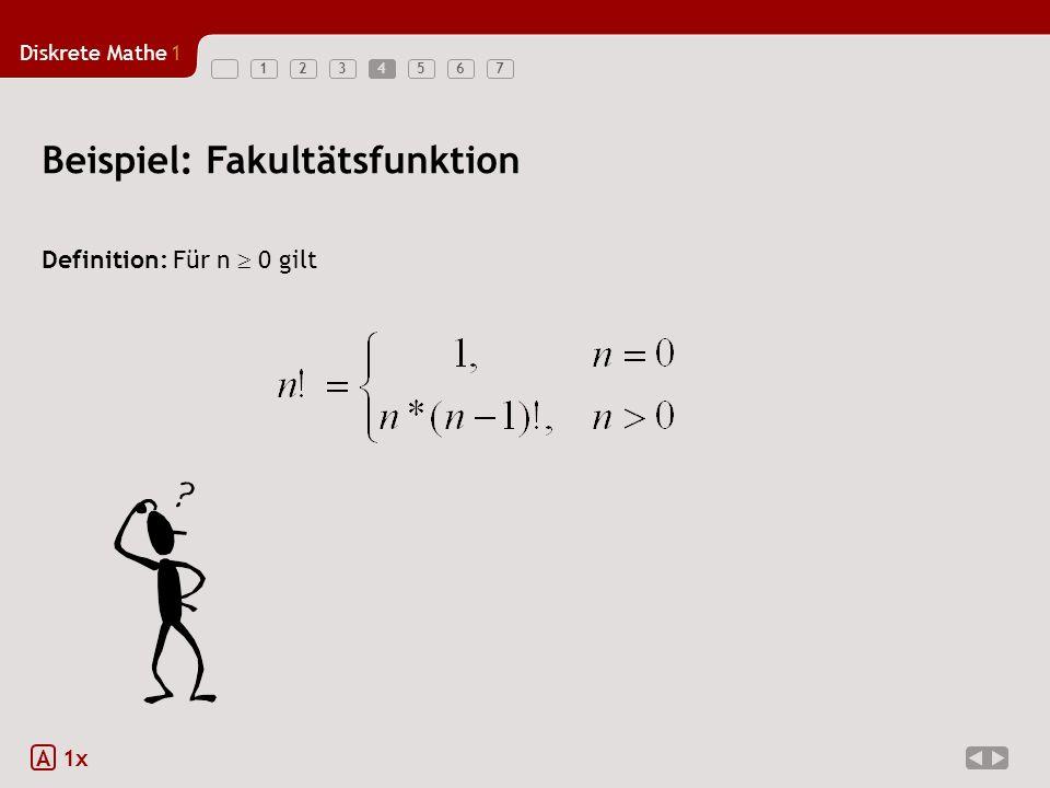 Diskrete Mathe1 1234567 Beispiel: Fakultätsfunktion Definition: Für n 0 gilt A 1x 4
