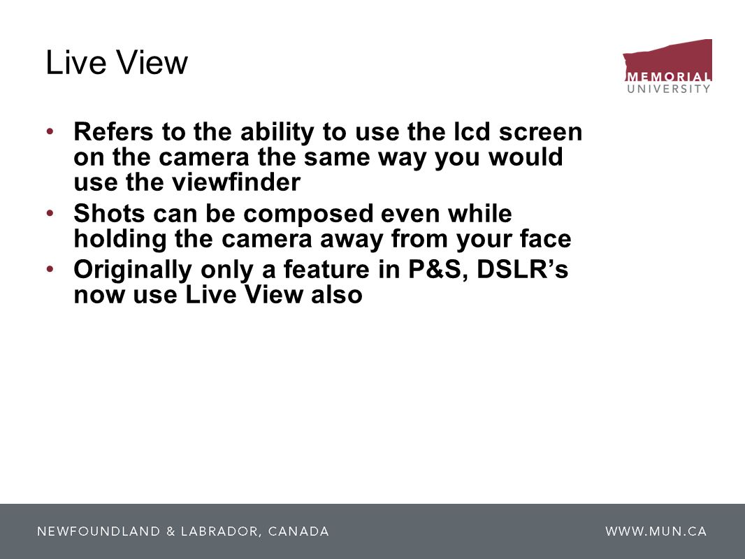 Live View Refers to the ability to use the lcd screen on the camera the same way you would use the viewfinder Shots can be composed even while holding