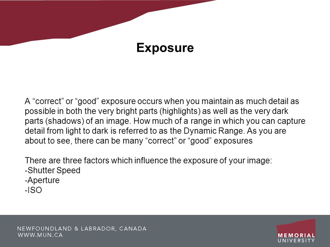 Exposure A correct or good exposure occurs when you maintain as much detail as possible in both the very bright parts (highlights) as well as the very