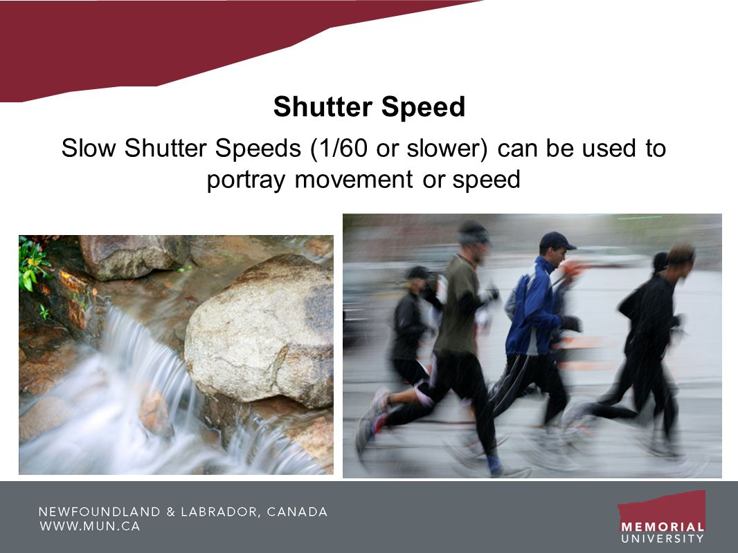 Shutter Speed Slow Shutter Speeds (1/60 or slower) can be used to portray movement or speed