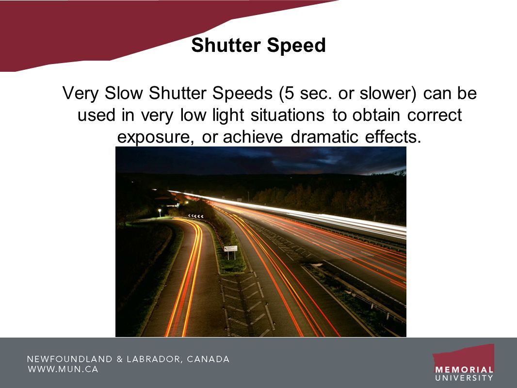 Shutter Speed Very Slow Shutter Speeds (5 sec. or slower) can be used in very low light situations to obtain correct exposure, or achieve dramatic eff